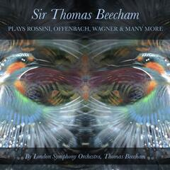 Sir Thomas Beecham Plays Rossini, Offenbach, Wagner & Many More