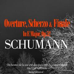 Schumann: Overture, Scherzo And Finale In E Major, Op.52