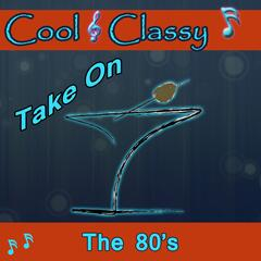 Cool & Classy: Take On 80's