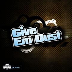 Give Em Dust
