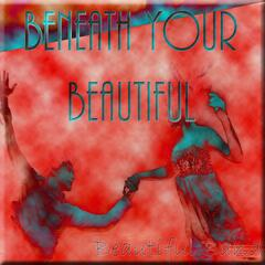 Beneath Your Beautiful