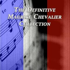 The Definitive Collection of Maurice Chevalier
