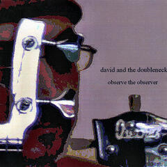 David and the Doubleneck/Observe the Observer