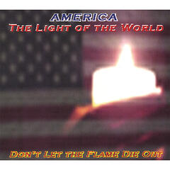 America-The Light of the World (Don't Let The Flame Die Out)