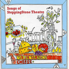 No Picnic Being Cheese: Songs of SteppingStone Theatre