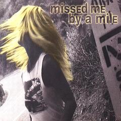 Missed Me By A Mile