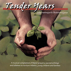 Tender Years: A Musical Compilation of Baha'i Prayers, Sacred Writings & Lullabies to Nurture Infants, Young Children & Familie