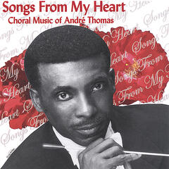 Songs From My Heart : Choral Music Of André Thomas