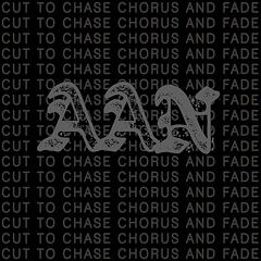 Cut to Chase, Chorus and Fade