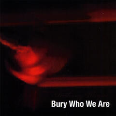 Bury Who We Are