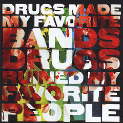Drugs Made My Favorite Bands Drugs Ruined My Favorite People