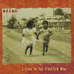 Asiam:Living in the Forever Now