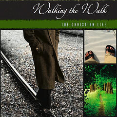 Walking the Walk: The Christian Life