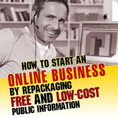 How to Start An Online Business By Repackaging Free and Low-cost Public Information