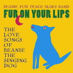 Fur On Your Lips: The Love Songs of Beanie the Singing Dog