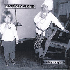 BASSICLY ALONE/brother vincent
