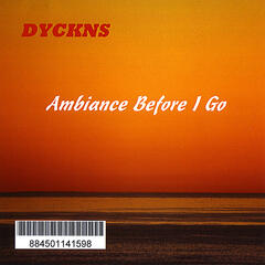 Dyckns - Ambiance Before I Go