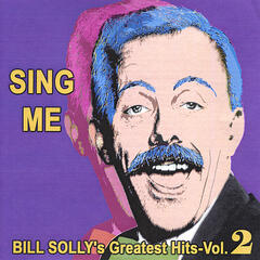 Sing Me - Bill Solly's Greatest Hits Vol. 2