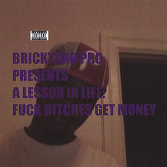 Brickyard Pro Presents A Lesson in Life:Fuck Bitches Get Money
