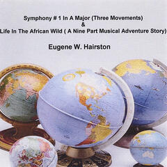 Symphony # 1 In A Major (Three Movements) & Life In The African Wild(A Nine Part Musical Adventure Story)