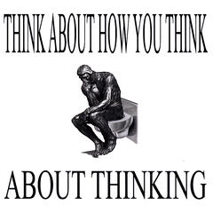 Think About How You Think About Thinking