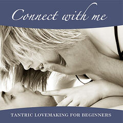 Connect with Me: A Guided Tantric Lovemaking session