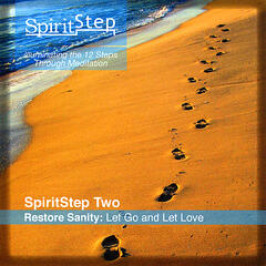 SpiritStep Two Restore Sanity: Let Go and Let Love