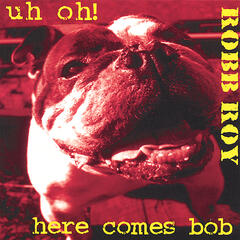 Uh Oh! Here Comes Bob