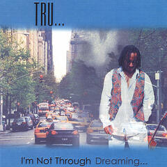 I'm Not Through Dreaming