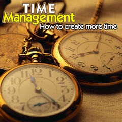 Time Management - How to Create More Time