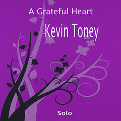 A Grateful Heart, Kevin Toney Solo