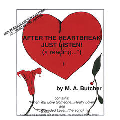 After The Heartbreak Just Listen! (a reading...*)