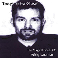 """Through The Eyes Of Love"" The Magical Songs Of Ashley Lenartson"