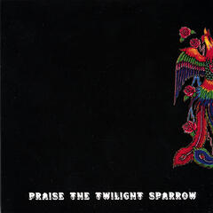 Praise The Twilight Sparrow