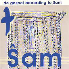 de gospel according to Sam