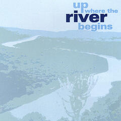 Up Where the River Begins