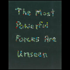 The Most Powerful Forces Are Unseen