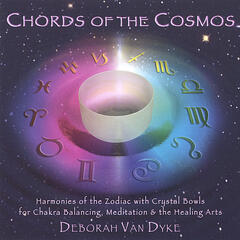 CHORDS OF THE COSMOS: Harmonies of the Zodiac with Crystal Bowls for Chakra Balancing, Meditation & the Healing Arts