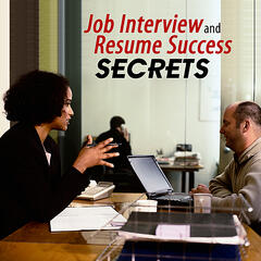 Job Interview and Resume Success Secrets