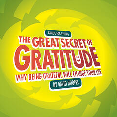 The Great Secret of Gratitude - Why Being Grateful Will Change Your Life