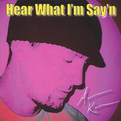 Hear What I'm Say'n