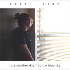 Just another day / Below blue sky