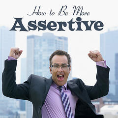 A Guide to Assertiveness (in Business and Life)