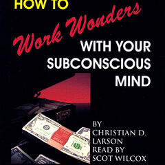 How to Work Wonders with Your Subconscious Mind