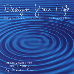 Design Your Life, Using Self-Talk to Create Your Life One Day at a Time