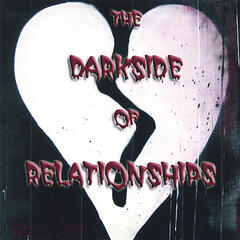The Darkside of Relationships