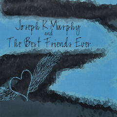 Joseph K Murphy and The Best Friends Ever