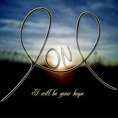 I will be your hope