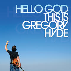 Hello God This is Gregory Hyde