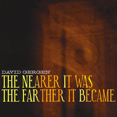 The Nearer It Was....The Farther It Became